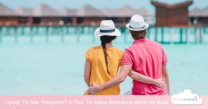 5 Useful Tips To Keep The Romance Alive While Trying To Get Pregnant